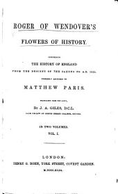 Flowers of History: Compromising the History of England from the Descent of the Saxons to A.D. 1235, Volume 1