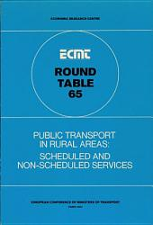 ECMT Round Tables Public Transport in Rural Areas Scheduled and Non-Scheduled Services: Report of the Sixty-Fifth Round Table on Transport Economics Held in Paris on 15-16 February 1984: Scheduled and Non-Scheduled Services: Report of the Sixty-Fifth Round Table on Transport Economics Held in Paris on 15-16 February 1984