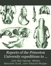 Reports of the Princeton University expeditions to Patagonia, 1896-1899: J. B. Hatcher in charge, Volume 5, Issues 2-3