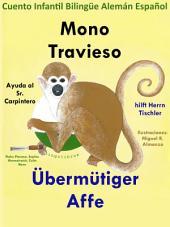 Mono Travieso Ayuda al Sr. Carpintero - Übermütiger Affe hilft Herrn Tischler. Cuento Infantil Bilingüe en Español y Alemán: Aprender Alemán: Alemán para niños.