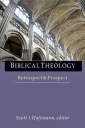 Biblical Theology: Retrospect & Prospect