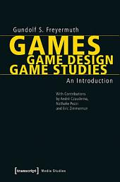 Games | Game Design | Game Studies: An Introduction (With Contributions by André Czauderna, Nathalie Pozzi and Eric Zimmerman)