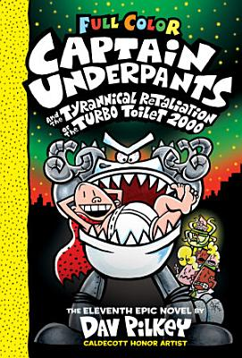 Captain Underpants and the Tyrannical Retaliation of the Turbo Toilet 2000  Color Edition  Captain Underpants  11   Color Edition
