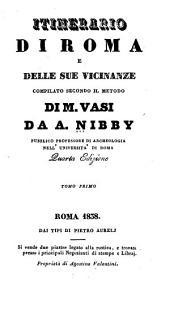 Itinerario di Roma e delle sue vicinanze: compilato secondo il metodo di M. Vasi, Volume 1