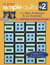 Super Simple Quilts #2 with Alex Anderson & Liz Aneloski: 9 NEW Pieced Projects from Strips, Squares & Rectangles