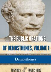 The Public Orations of Demosthenes: Volume 1