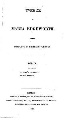 Works of Maria Edgeworth  Parent s assistant  Comic dramas  1826