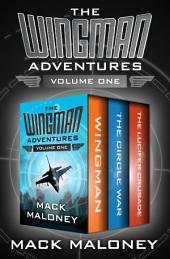 The Wingman Adventures Volume One: Wingman, The Circle War, and The Lucifer Crusade