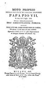 Moto proprio della santità di nostro signore papa Pio settimo in data de 6. luglio 1816: sulla organizzazione dell'amministrazione pubblica esibito negli atti del nardi segretario di camera nel di 14. del mese ed anno suddetto