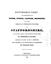 Picturesque Views and Description of Cities, Towns, Castles, Mansions, and Other Objects of Interesting Feature, in Staffordshire, from Original Designs, Taken Expressly for this Work by Frederick Calvert, Engraved on Steel Dy [sic] Mr. T. Radclyffe, with Historical and Topographical Illustrations