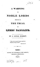 A Warning to Noble Lords previous to the trial of Queen Caroline. By a Loyal Subject