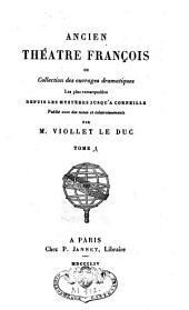 Ancien Théâtre François ou Collection des ouvrages dramatiques les plus remarquables depuis les mystères jusqu'à Corneille: Volume1