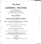 The Book of Common Prayer, & Administration of the Sacraments & Other Rites & Ceremonies of the Church: According to the Use of the United Church of England & Ireland; Together with the Psalter ...