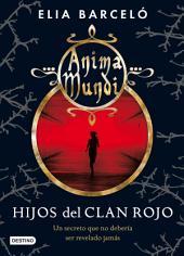 Hijos del clan rojo (Anima Mundi 1): Anima Mundi 1