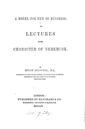 A Model for Men of Business  Or  Lectures on the Character of Nehemiah