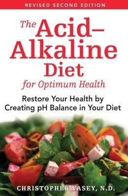 The Acid Alkaline Diet for Optimum Health