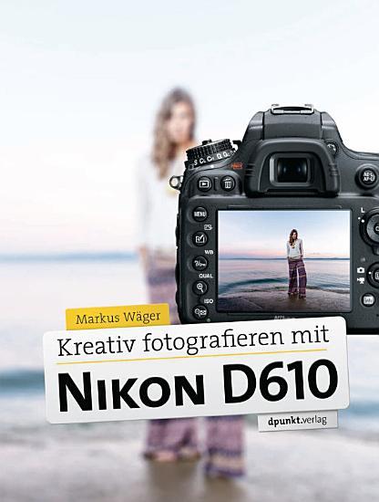 Kreativ fotografieren mit Nikon D610 PDF