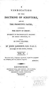 A Vindication of the Doctrine of Scripture, and of the Primitive Faith: Concerning the Deity of Christ: in Reply to Dr. Priestley's History of Early Opinions, &c ...