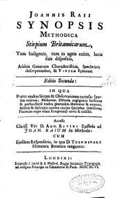 Joannis Raii Synopsis methodica stirpium Britannicarum, tum indigenis, tum in agris cultis, locis suis dispositis, additis generum characteristicis, specierum descriptionibus, et virium epitome