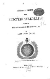 Historical Sketch of the Electric Telegraph: Including its Rise and Progress in the United States