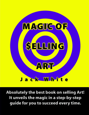 Magic of Selling Art  Absolutely the best book on selling Art  It unveils the magic in a step by step guide for you to succeed every time  PDF