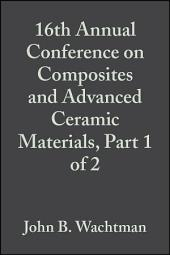 16th Annual Conference on Composites and Advanced Ceramic Materials, Part 1 of 2: Ceramic Engineering and Science Proceedings, Volume 13, Issues 7-8