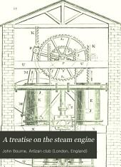 A Treatise on the Steam Engine: In Its Application to Mines, Mills, Steam Navigation, and Railways