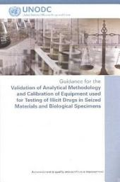 Guidance for the Validation of Analytical Methodology and Calibration of Equipment Used for Testing of Illicit Drugs in Seized Materials and Biological Specimens: A Commitment to Quality and Continuous Improvement