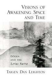 Visions of Awakening Space and Time: Dōgen and the Lotus Sutra