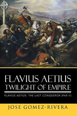 Flavius Aetius Twilight of Empire PDF