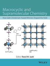 Macrocyclic and Supramolecular Chemistry: How Izatt-Christensen Award Winners Shaped the Field