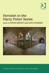 Heroism In The Harry Potter Series Book PDF