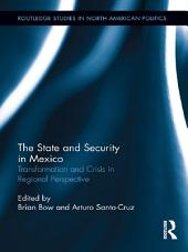 The State and Security in Mexico: Transformation and Crisis in Regional Perspective