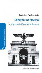 La Argentina fascista: Los orígenes ideológicos de la dictadura