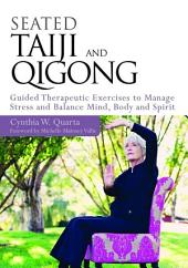 Seated Taiji and Qigong: Guided Therapeutic Exercises to Manage Stress and Balance Mind, Body and Spirit