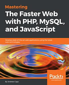Mastering The Faster Web with PHP  MySQL  and JavaScript PDF