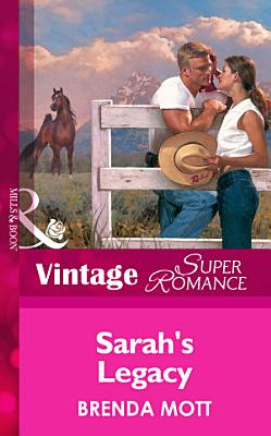 Sarah s Legacy  Mills   Boon Vintage Superromance   Home on the Ranch  Book 22  PDF