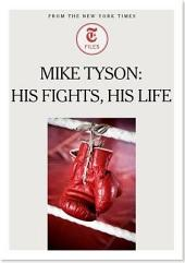 Mike Tyson: His Fights, His Life