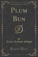 Plum Bun  Classic Reprint  PDF