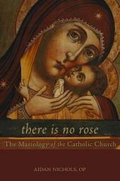 There Is No Rose: The Mariology of the Catholic Church