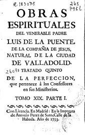 Obras espirituales del venerable padre Luis de la Puente, de la Compañia de Jesus ...: Volumen 19,Parte 1