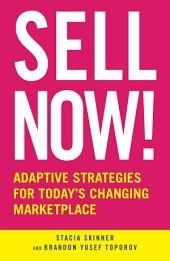 Sell Now!: Adaptive Strategies for Today's Changing Marketplace