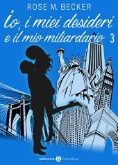 Io, i miei desideri e il mio miliardario - Vol. 3
