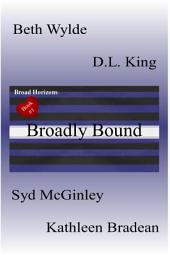 Broadly Bound: Broad Horizons Book #1