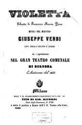 Violetta: Libretto di Francesco Maria Piave. Musica: Giuseppe Verdi. Da rappresentarsi nel Gran Teatro Comunale di Bologna l'autunno del 1855. [Alexandre Dumas, fils]