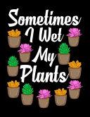 Sometimes I Wet My Plants
