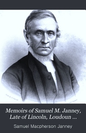 Memoirs of Samuel M. Janney, Late of Lincoln, Loudoun County, Va: A Minister in the Religious Society of Friends
