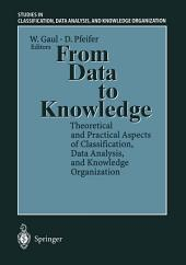 From Data to Knowledge: Theoretical and Practical Aspects of Classification, Data Analysis, and Knowledge Organization