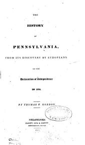 The History of Pennsylvania: From Its Discovery by Europeans, to the Declaration of Independence in 1776