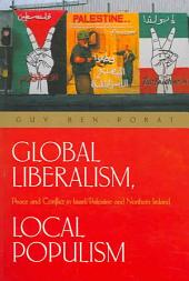 Global Liberalism, Local Popularism: Peace And Conflict in Israel/palestine And Northern Ireland